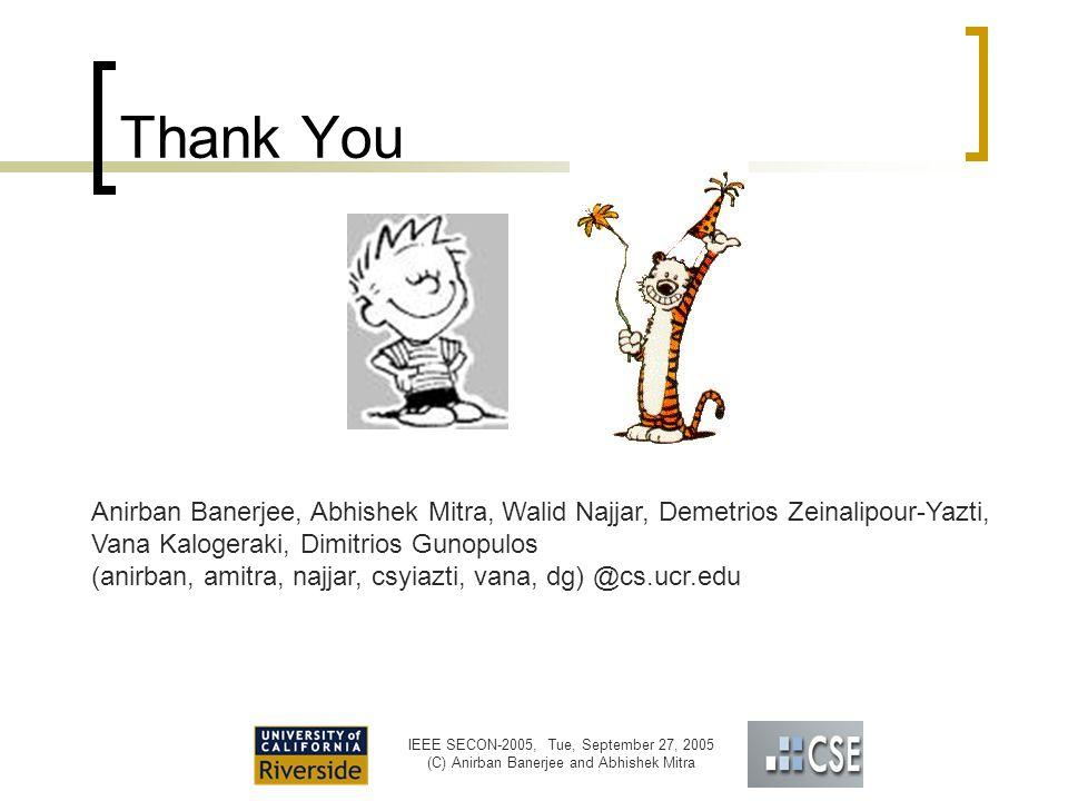 IEEE SECON-2005, Tue, September 27, 2005 (C) Anirban Banerjee and Abhishek Mitra Thank You Anirban Banerjee, Abhishek Mitra, Walid Najjar, Demetrios Zeinalipour-Yazti, Vana Kalogeraki, Dimitrios Gunopulos (anirban, amitra, najjar, csyiazti, vana, dg) @cs.ucr.edu