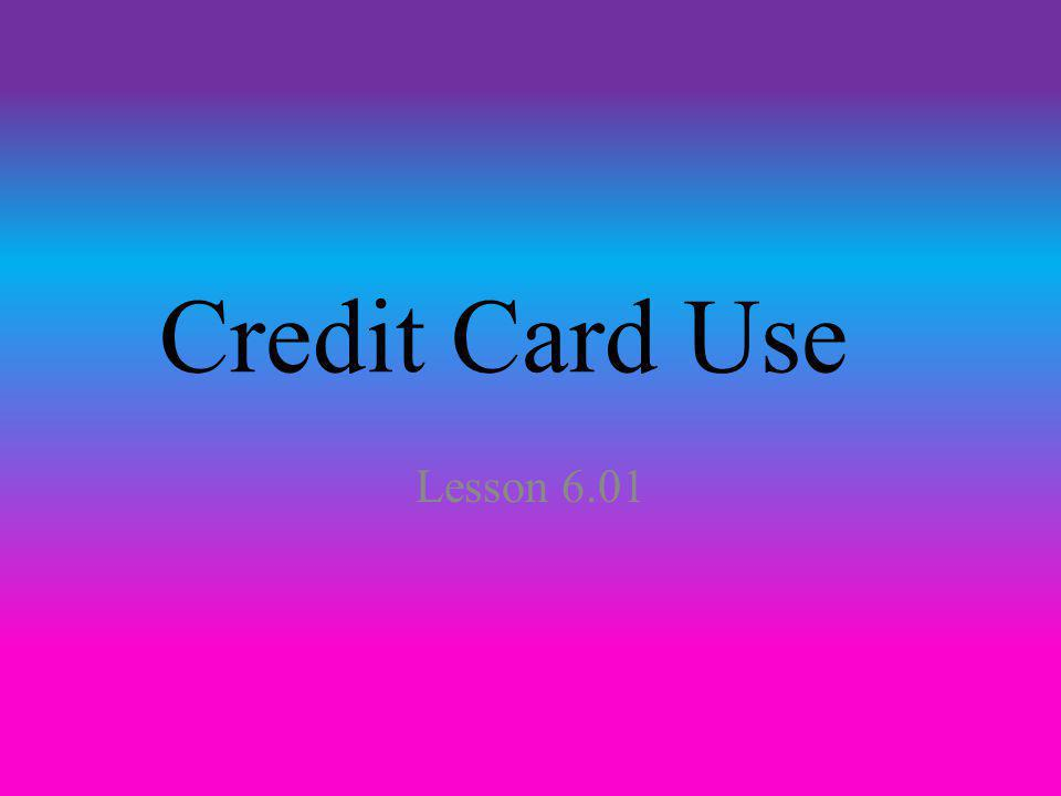 Credit Card Use Lesson 6.01