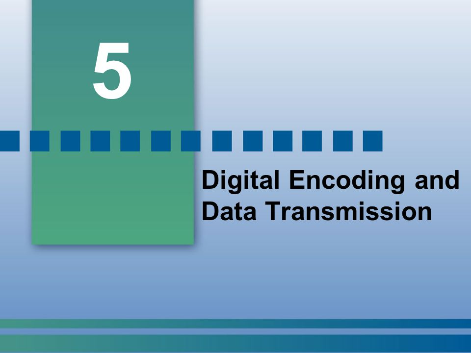 5 Digital Encoding and Data Transmission