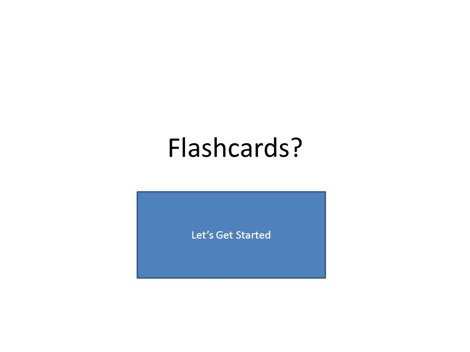 Flashcards Lets Get Started