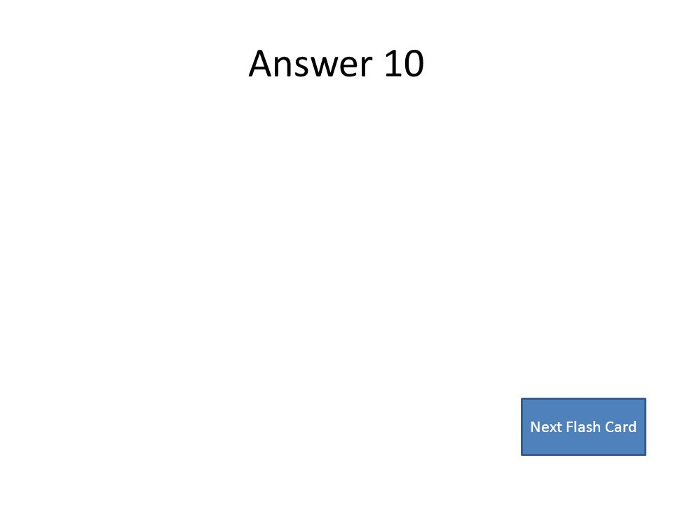 Answer 10 Next Flash Card