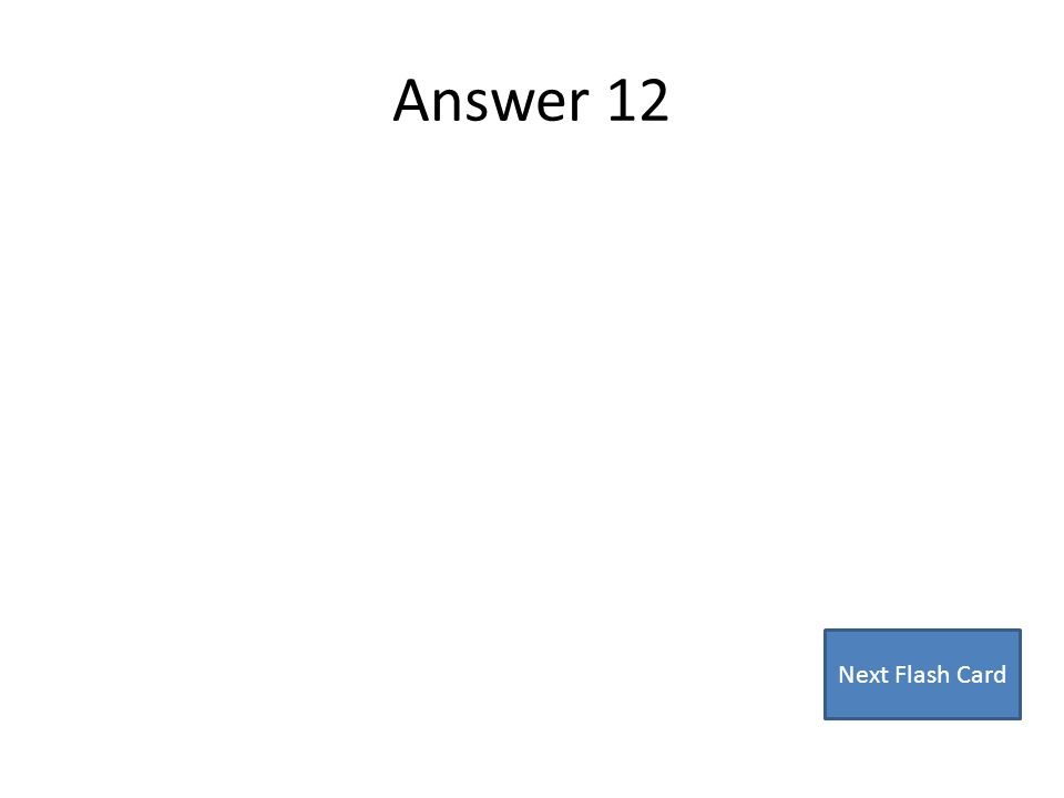 Answer 12 Next Flash Card