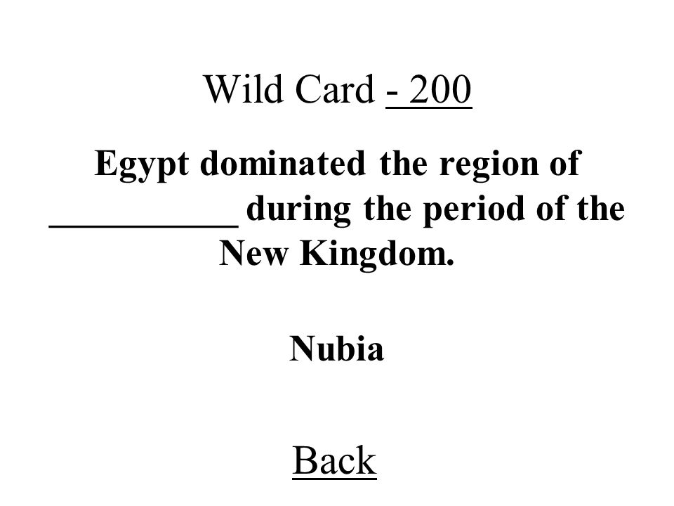 Back Wild Card - 200 Nubia Egypt dominated the region of __________ during the period of the New Kingdom.