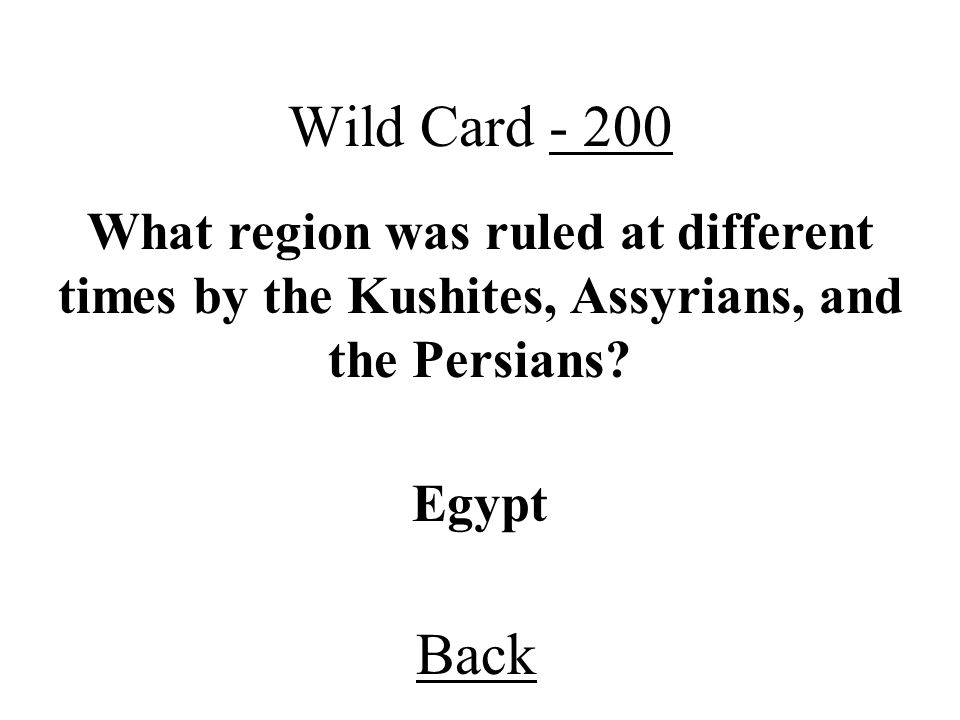Back Wild Card - 200 Egypt What region was ruled at different times by the Kushites, Assyrians, and the Persians?