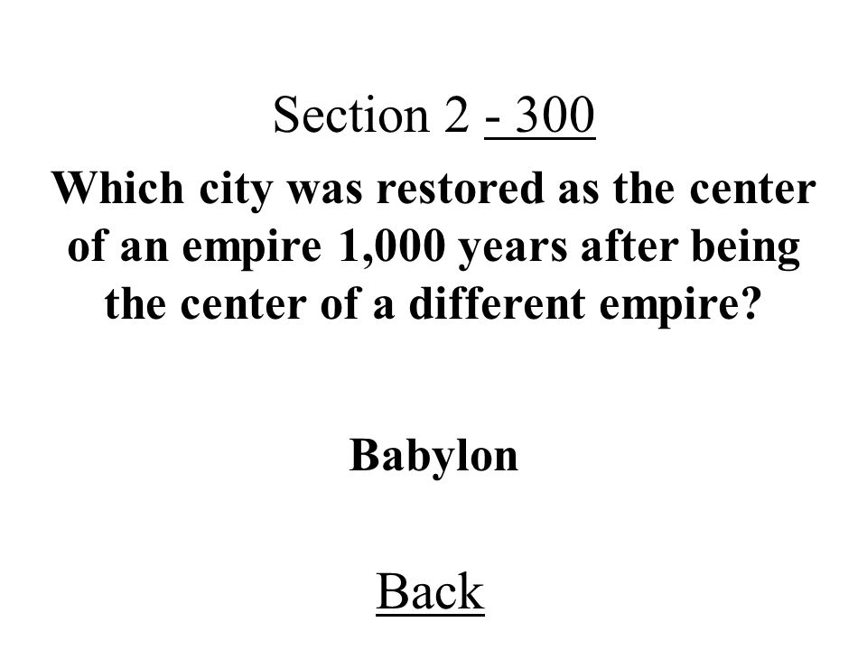 Back Section 2 - 300 Babylon Which city was restored as the center of an empire 1,000 years after being the center of a different empire?