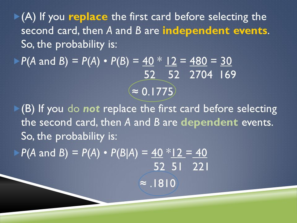 (A) If you replace the first card before selecting the second card, then A and B are independent events. So, the probability is: P(A and B) = P(A) P(B