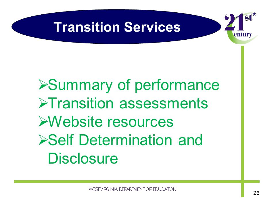 Transition Services Summary of performance Transition assessments Website resources Self Determination and Disclosure 26