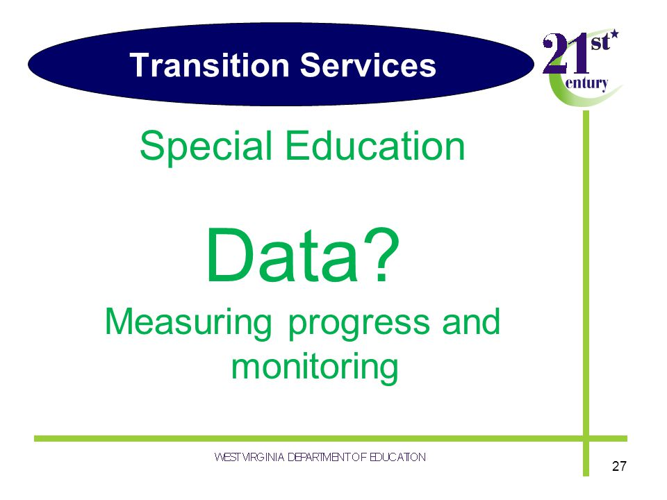 Transition Services Special Education Data? Measuring progress and monitoring 27