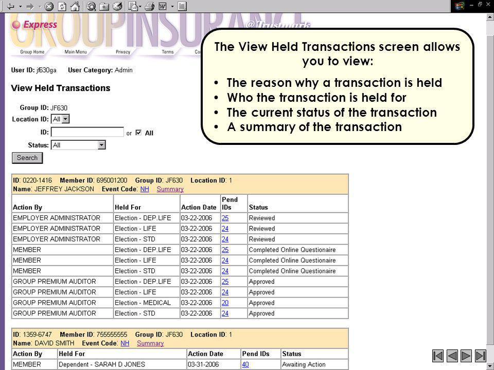 The View Held Transactions screen allows you to view: The reason why a transaction is held Who the transaction is held for The current status of the t