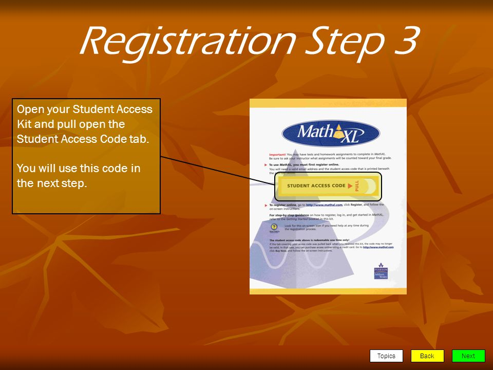 TopicsBackNext Registration Step 3 Open your Student Access Kit and pull open the Student Access Code tab.