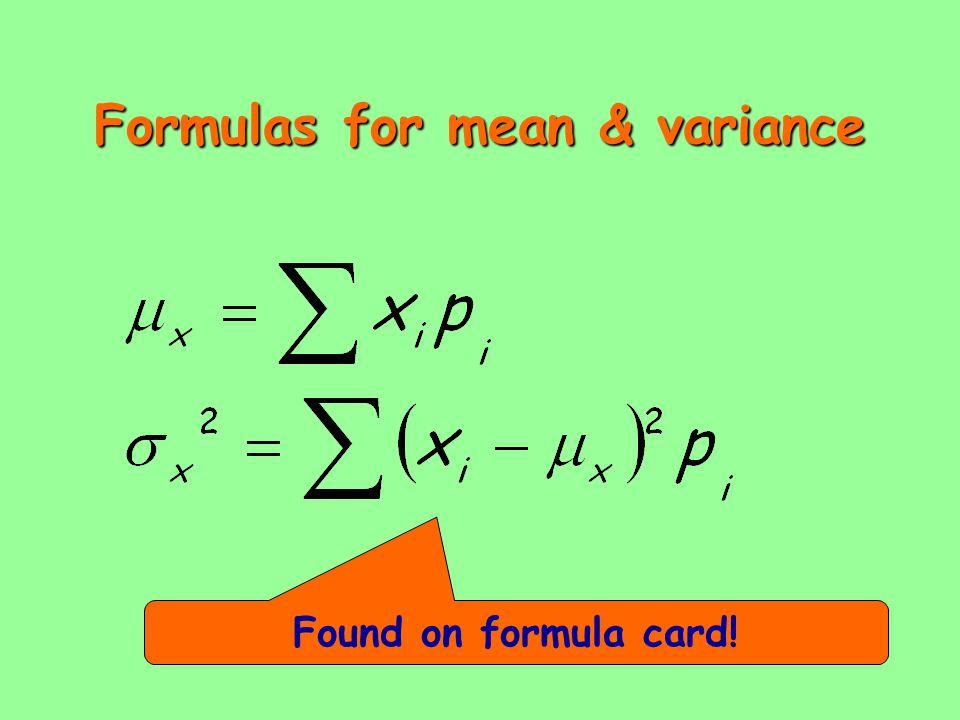 Formulas for mean & variance Found on formula card!