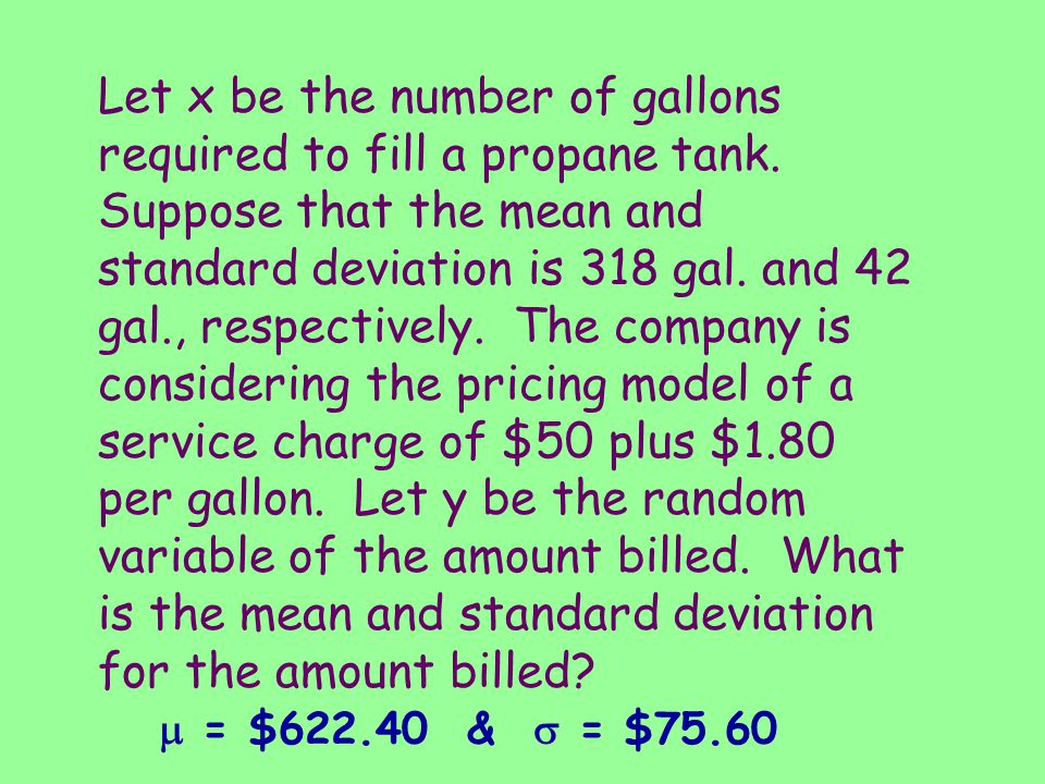 Let x be the number of gallons required to fill a propane tank. Suppose that the mean and standard deviation is 318 gal. and 42 gal., respectively. Th