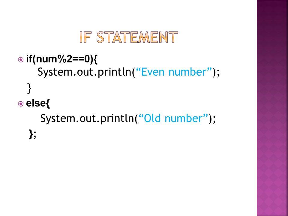 if(num%2==0){ System.out.println(Even number); } else{ System.out.println(Old number); };