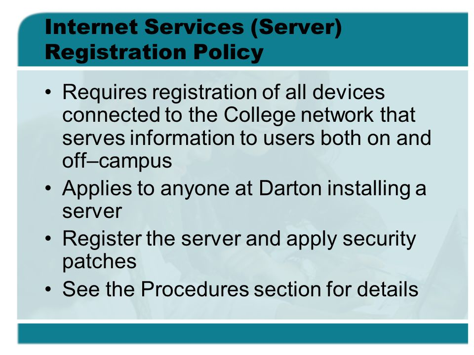 Internet Services (Server) Registration Policy Requires registration of all devices connected to the College network that serves information to users