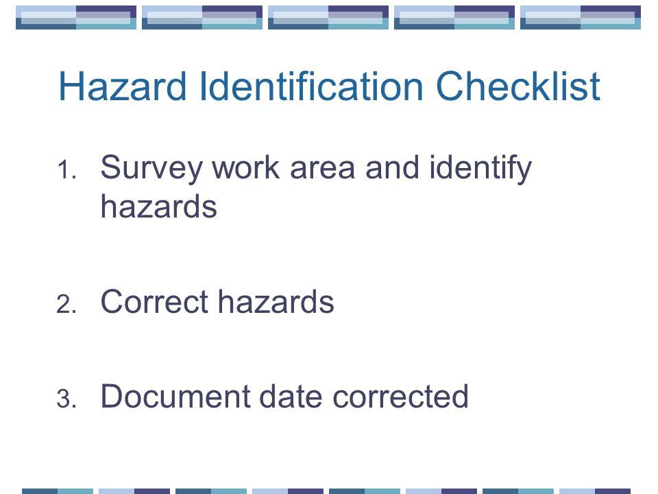 Hazard Identification Checklist 1. Survey work area and identify hazards 2.