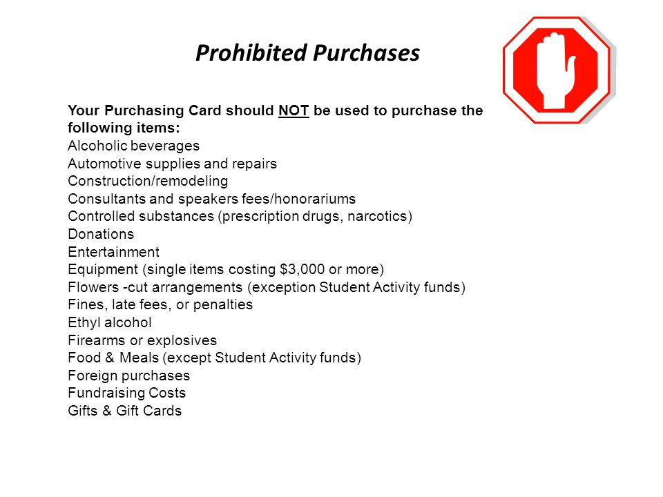 Your Purchasing Card should NOT be used to purchase the following items: Alcoholic beverages Automotive supplies and repairs Construction/remodeling C