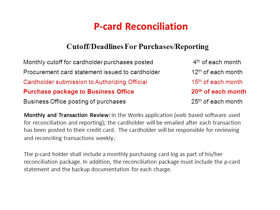 P-card Reconciliation Cutoff/Deadlines For Purchases/Reporting Monthly cutoff for cardholder purchases posted 4 th of each month Procurement card stat
