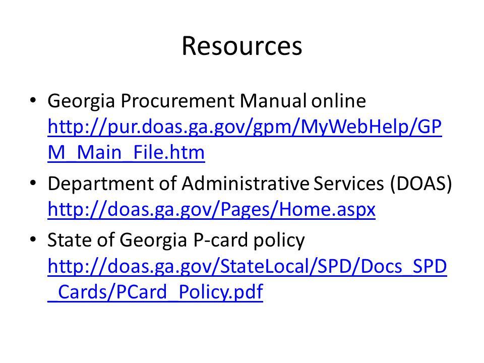 Resources Georgia Procurement Manual online http://pur.doas.ga.gov/gpm/MyWebHelp/GP M_Main_File.htm http://pur.doas.ga.gov/gpm/MyWebHelp/GP M_Main_Fil