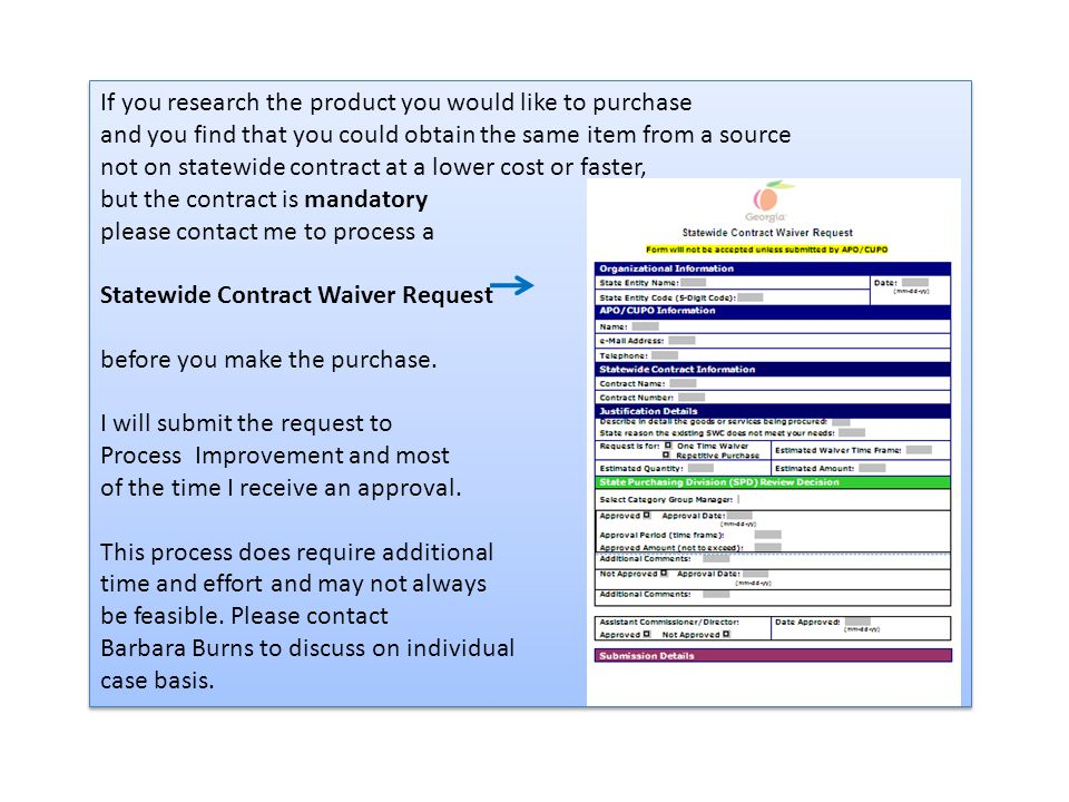 If you research the product you would like to purchase and you find that you could obtain the same item from a source not on statewide contract at a l