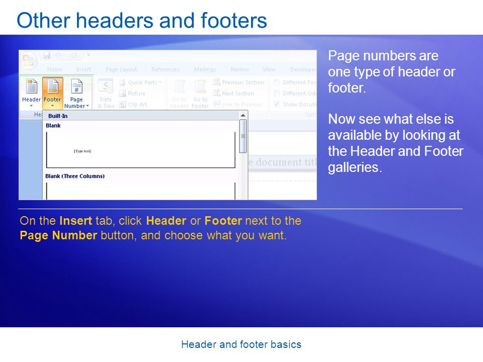 Header and footer basics Other headers and footers Page numbers are one type of header or footer.