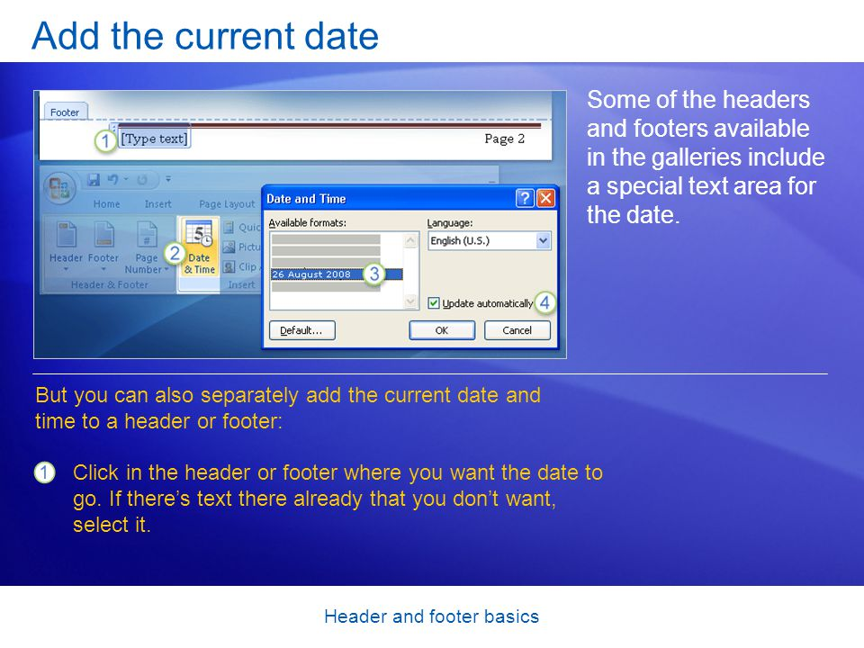 Header and footer basics Add the current date Some of the headers and footers available in the galleries include a special text area for the date. Cli