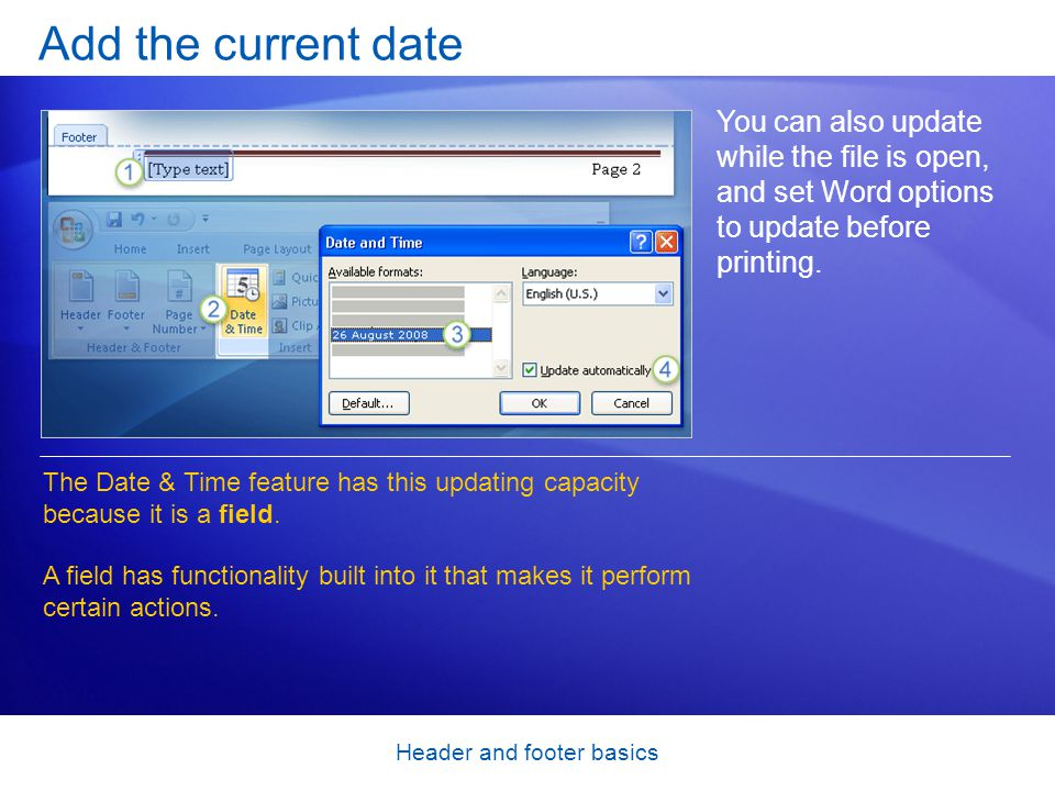 Header and footer basics Add the current date You can also update while the file is open, and set Word options to update before printing. The Date & T