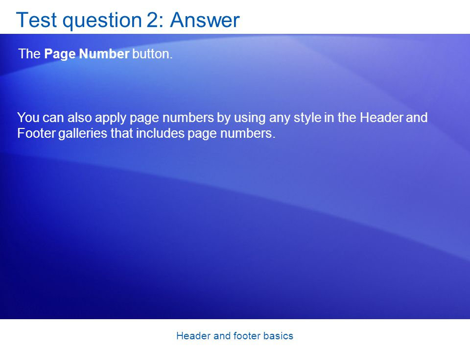 Header and footer basics Test question 2: Answer The Page Number button.