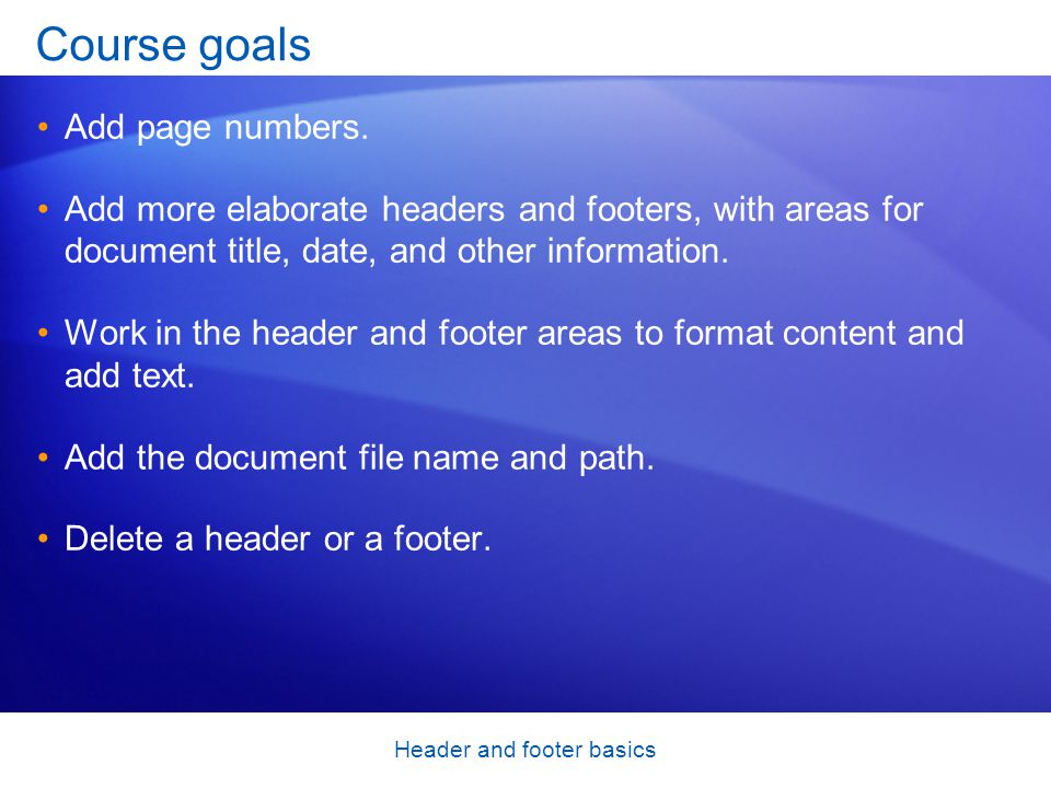 Header and footer basics Course goals Add page numbers.