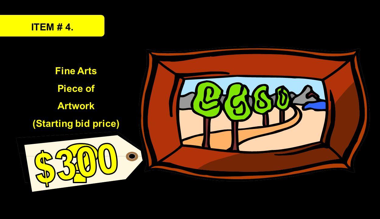 ITEM # 4. Fine Arts Piece of Artwork (Starting bid price)