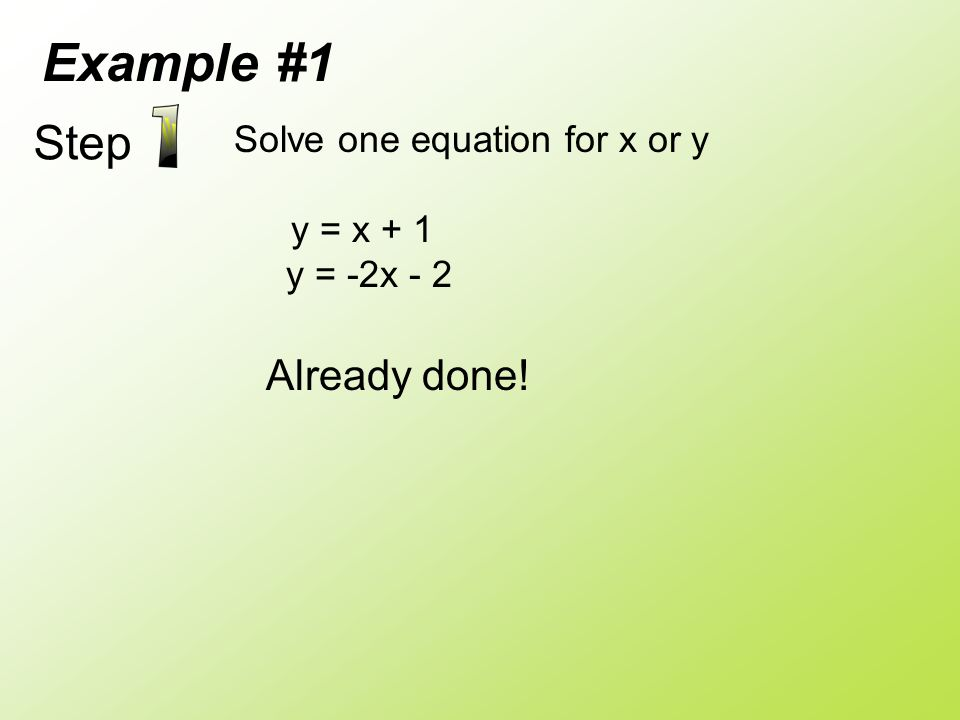 Step Solve one equation for x or y y = x + 1 y = -2x - 2 Already done! Example #1