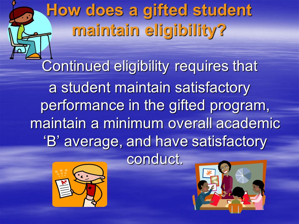 How does a gifted student maintain eligibility. How does a gifted student maintain eligibility.
