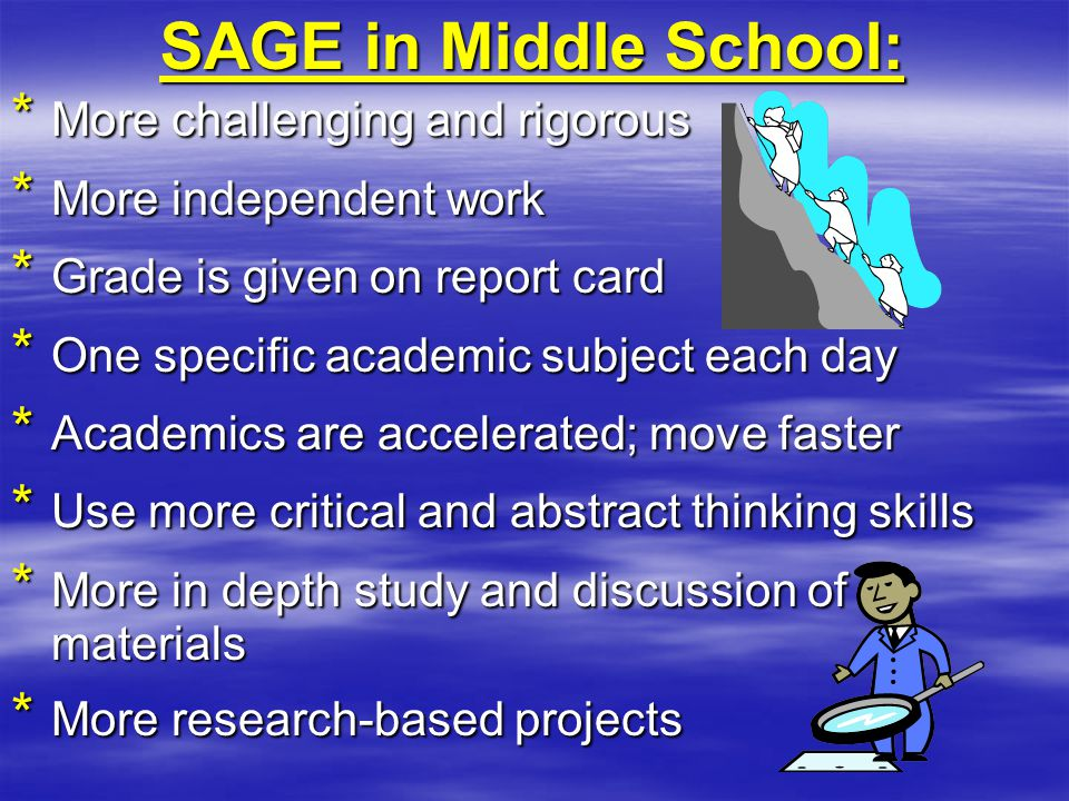 SAGE in Middle School: * More challenging and rigorous * More independent work * Grade is given on report card * One specific academic subject each da