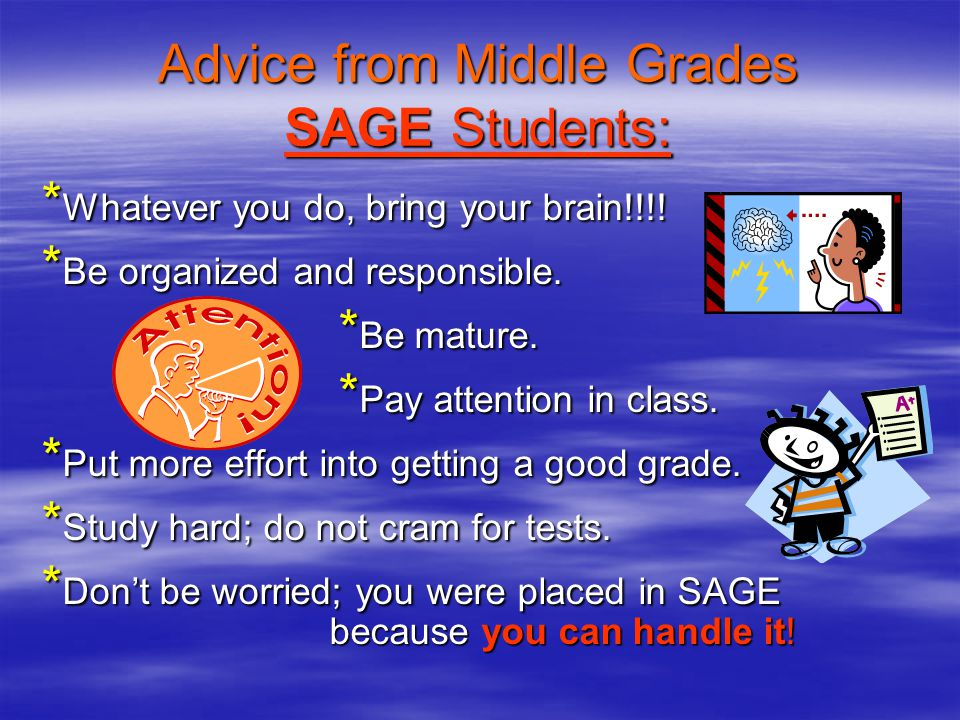 Advice from Middle Grades SAGE Students: * Whatever you do, bring your brain!!!.