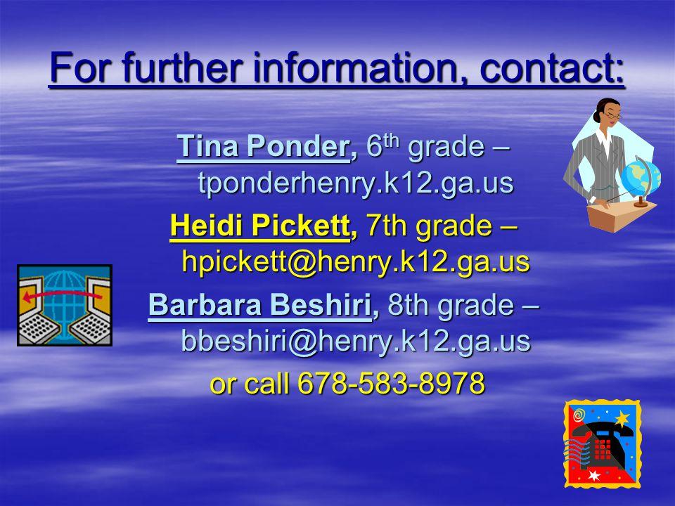 For further information, contact: Tina Ponder, 6 th grade – tponderhenry.k12.ga.us Heidi Pickett, 7th grade – hpickett@henry.k12.ga.us Barbara Beshiri