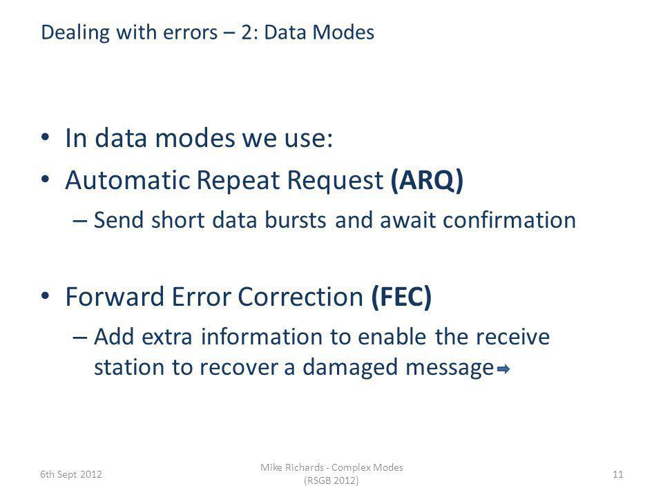 Dealing with errors – 1: Speech Signals 6th Sept 2012 Mike Richards - Complex Modes (RSGB 2012) 10 Ignore – Rely on distant operator to work-out error