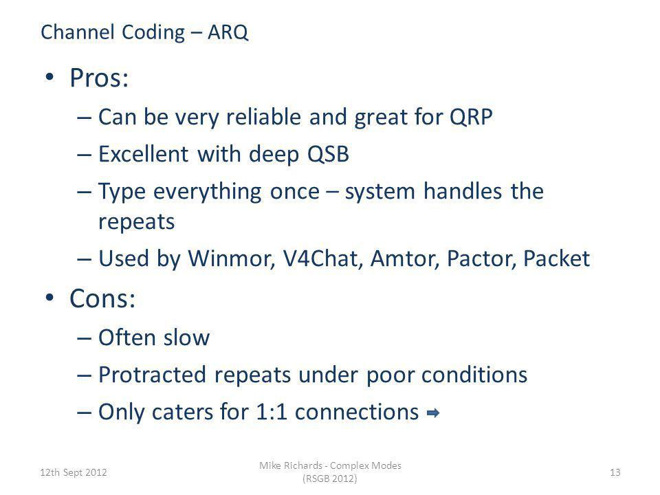 Channel Coding - Automatic Repeat Request (ARQ) 6th Sept 2012 Mike Richards - Complex Modes (RSGB 2012) 12 Originator Distant Stn Data 1Data 2 ACK ARQ