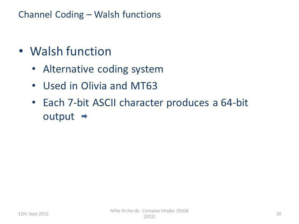 Channel Coding – Convolutional Coding Summary 6th Sept 2012 Mike Richards - Complex Modes (RSGB 2012) 19 Creates a pattern from all the bits within th