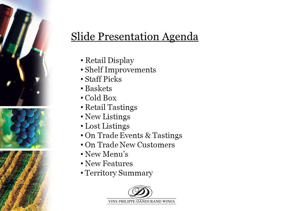 Slide Presentation Agenda Retail Display Shelf Improvements Staff Picks Baskets Cold Box Retail Tastings New Listings Lost Listings On Trade Events &