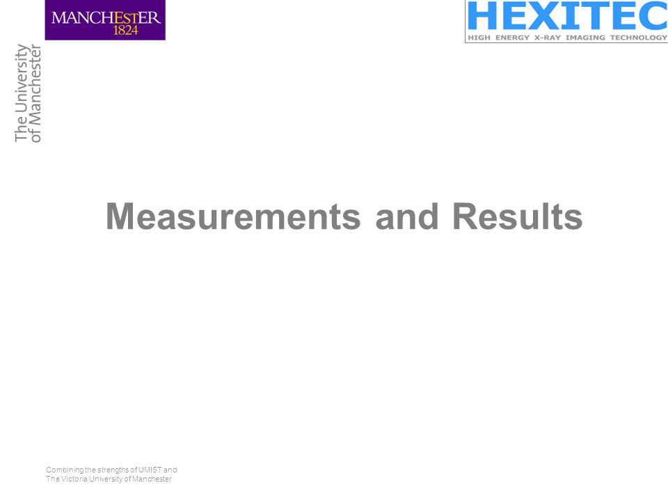 Combining the strengths of UMIST and The Victoria University of Manchester Measurements and Results