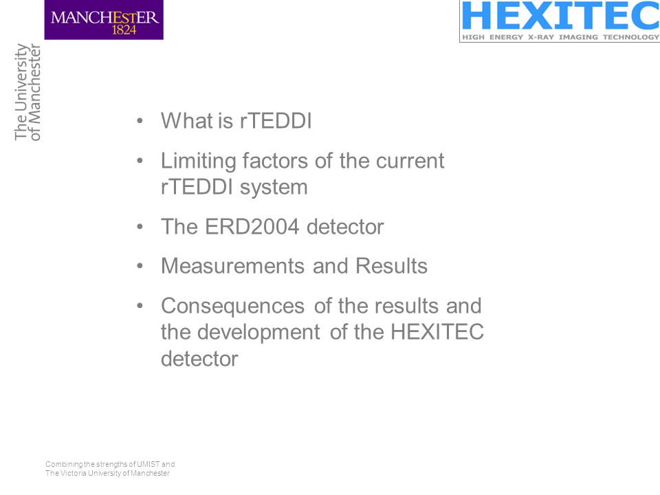 Combining the strengths of UMIST and The Victoria University of Manchester What is rTEDDI Limiting factors of the current rTEDDI system The ERD2004 de