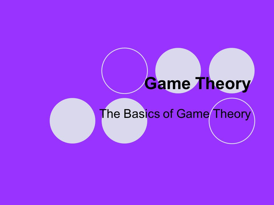Game Theory The Basics of Game Theory