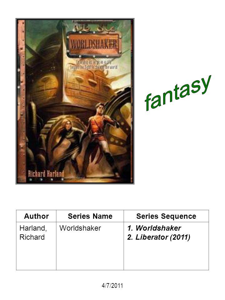 AuthorSeries NameSeries Sequence Harland, Richard Worldshaker1. Worldshaker 2. Liberator (2011) 4/7/2011