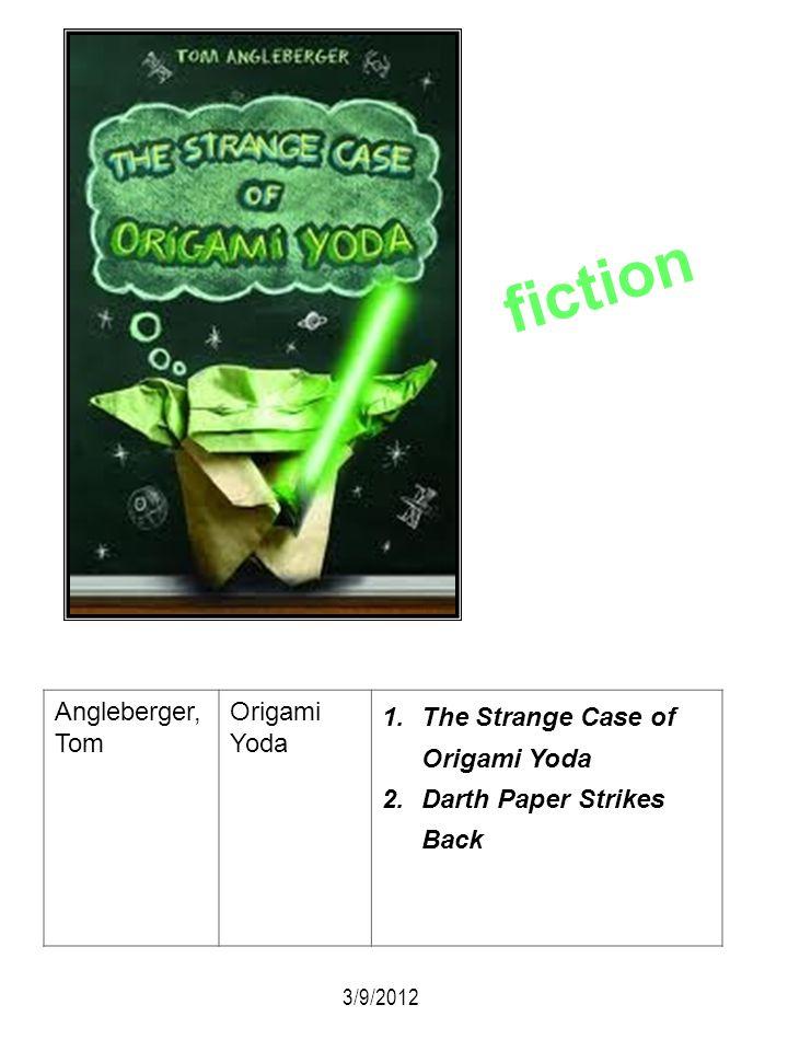 Angleberger, Tom Origami Yoda 1.The Strange Case of Origami Yoda 2.Darth Paper Strikes Back 3/9/2012 fiction