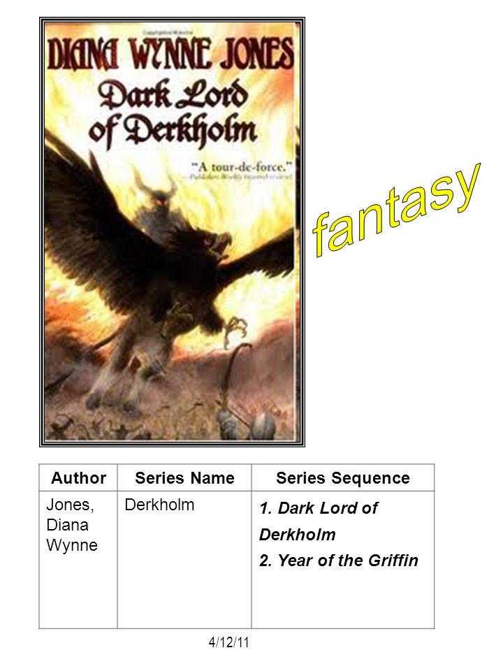 AuthorSeries NameSeries Sequence Jones, Diana Wynne Derkholm 1. Dark Lord of Derkholm 2. Year of the Griffin 4/12/11
