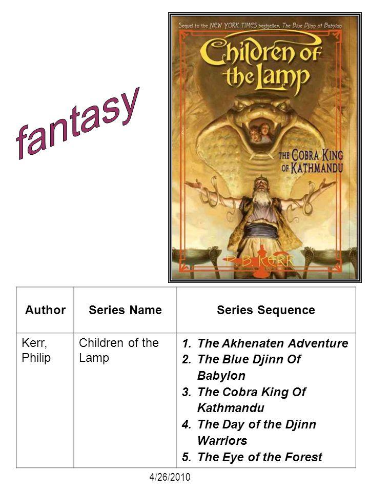 AuthorSeries NameSeries Sequence Kerr, Philip Children of the Lamp 1.The Akhenaten Adventure 2.The Blue Djinn Of Babylon 3.The Cobra King Of Kathmandu