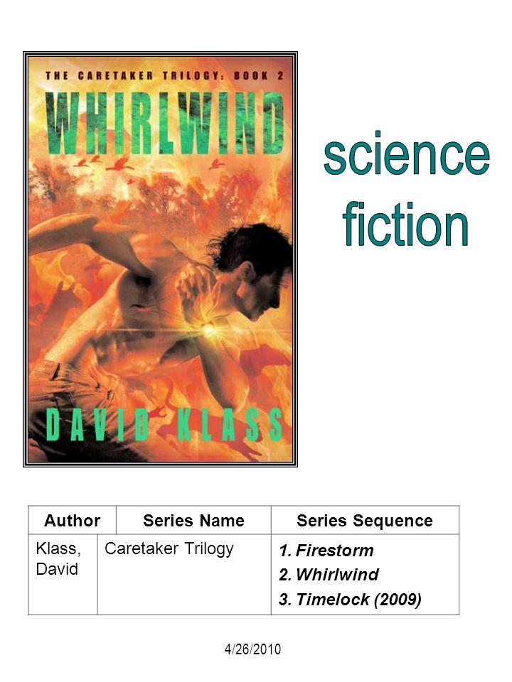 AuthorSeries NameSeries Sequence Klass, David Caretaker Trilogy 1.Firestorm 2.Whirlwind 3.Timelock (2009) 4/26/2010