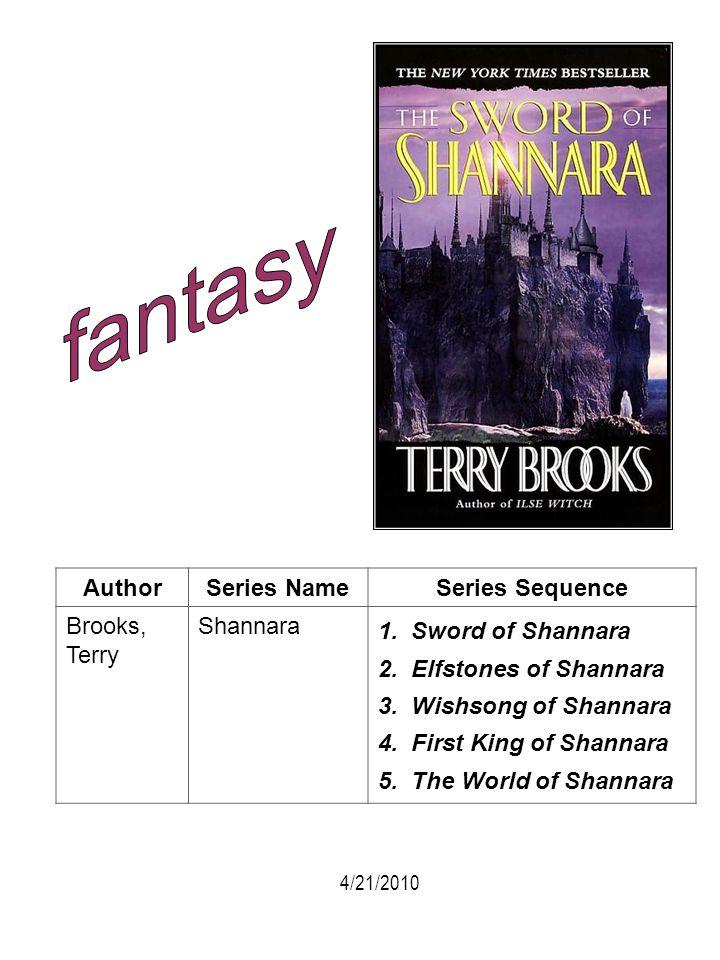 AuthorSeries NameSeries Sequence Brooks, Terry Shannara 1. Sword of Shannara 2. Elfstones of Shannara 3. Wishsong of Shannara 4. First King of Shannar
