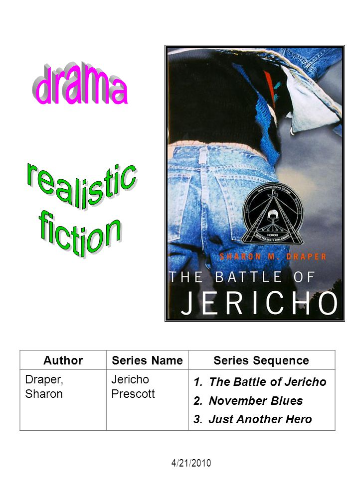 AuthorSeries NameSeries Sequence Draper, Sharon Jericho Prescott 1.The Battle of Jericho 2.November Blues 3.Just Another Hero 4/21/2010