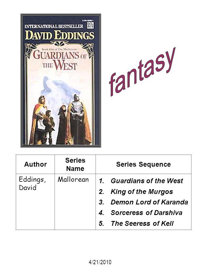 Author Series Name Series Sequence Eddings, David Mallorean 1.Guardians of the West 2.King of the Murgos 3.Demon Lord of Karanda 4.Sorceress of Darshi