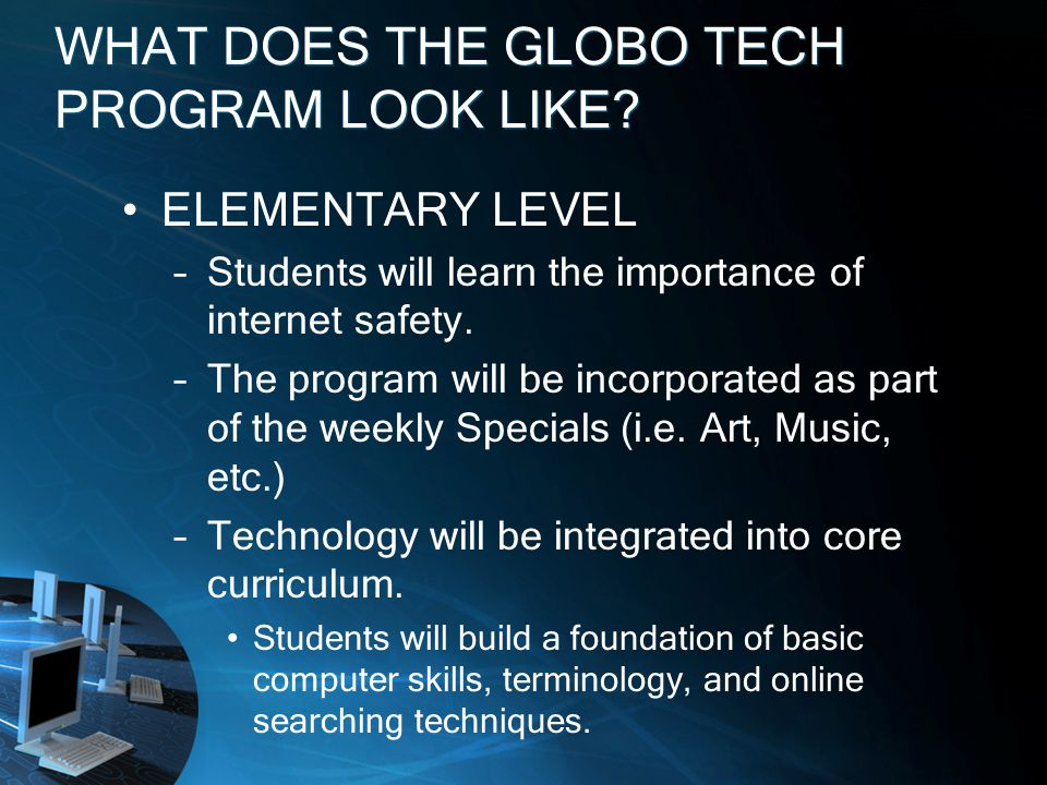 WHAT DOES THE GLOBO TECH PROGRAM LOOK LIKE.